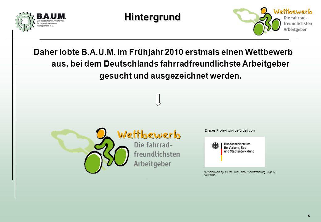 5 Daher lobte B.A.U.M. im Frühjahr 2010 erstmals einen Wettbewerb aus, bei dem Deutschlands fahrradfreundlichste Arbeitgeber gesucht und ausgezeichnet