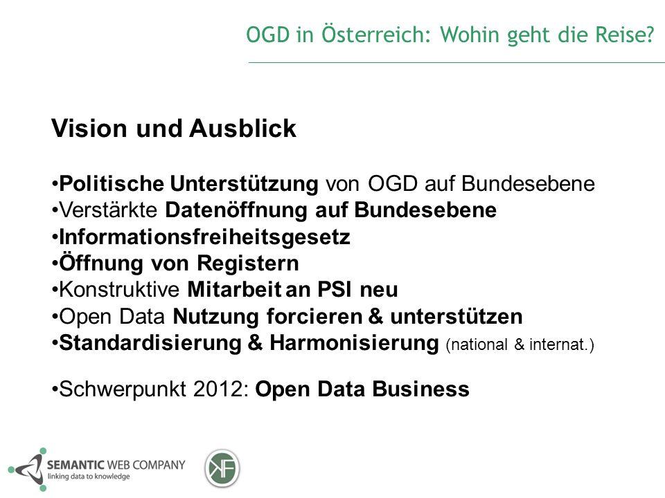 Vision und Ausblick Politische Unterstützung von OGD auf Bundesebene Verstärkte Datenöffnung auf Bundesebene Informationsfreiheitsgesetz Öffnung von R
