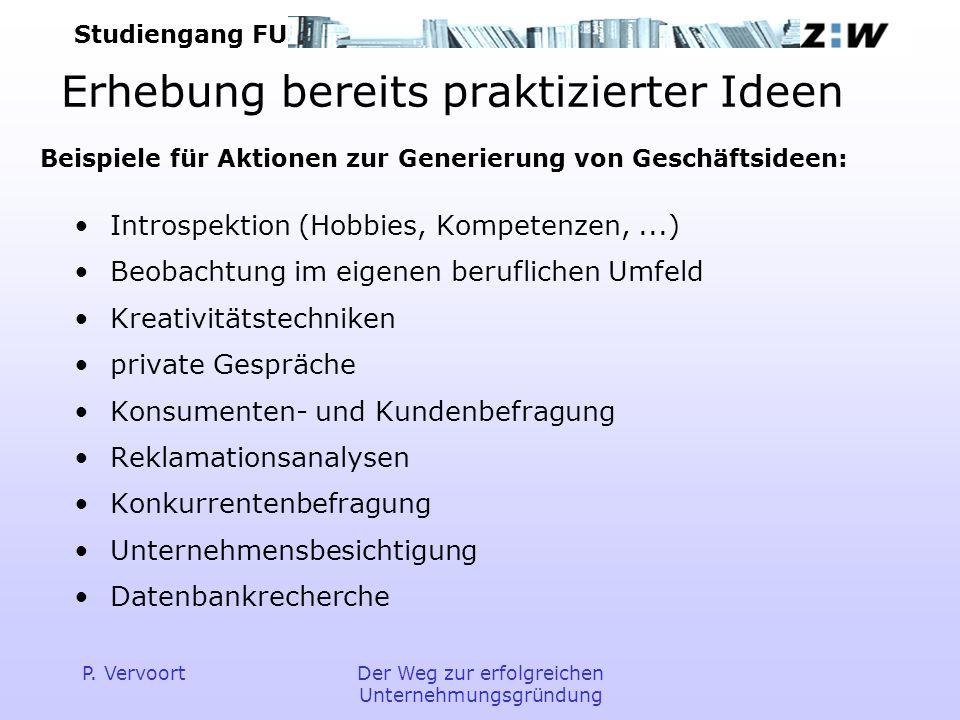 Studiengang FU P. VervoortDer Weg zur erfolgreichen Unternehmungsgründung Erhebung bereits praktizierter Ideen Introspektion (Hobbies, Kompetenzen,...
