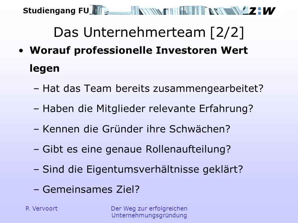 Studiengang FU P. VervoortDer Weg zur erfolgreichen Unternehmungsgründung Das Unternehmerteam [2/2] Worauf professionelle Investoren Wert legen –Hat d