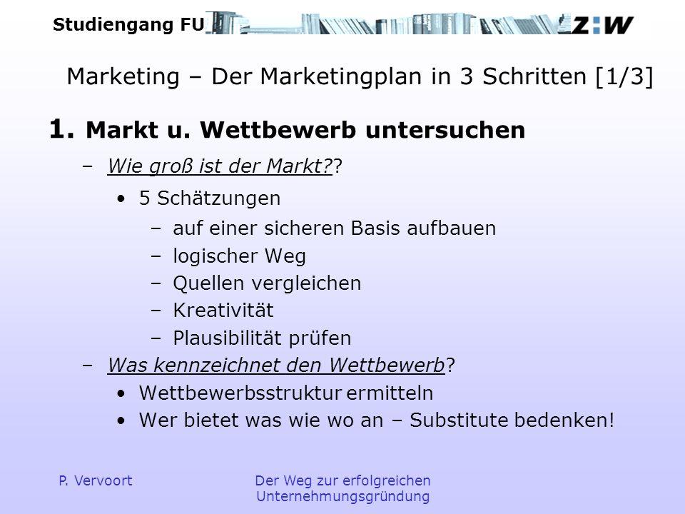 Studiengang FU P. VervoortDer Weg zur erfolgreichen Unternehmungsgründung Marketing – Der Marketingplan in 3 Schritten [1/3] 1. Markt u. Wettbewerb un