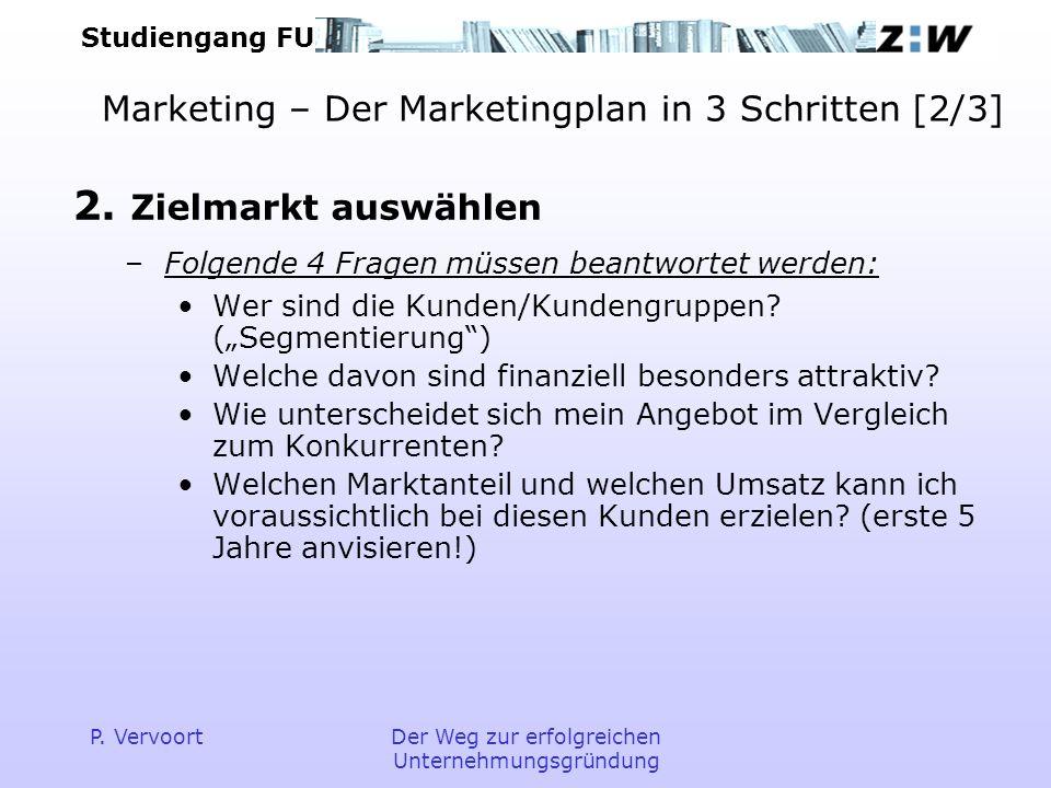 Studiengang FU P. VervoortDer Weg zur erfolgreichen Unternehmungsgründung Marketing – Der Marketingplan in 3 Schritten [2/3] 2. Zielmarkt auswählen –F