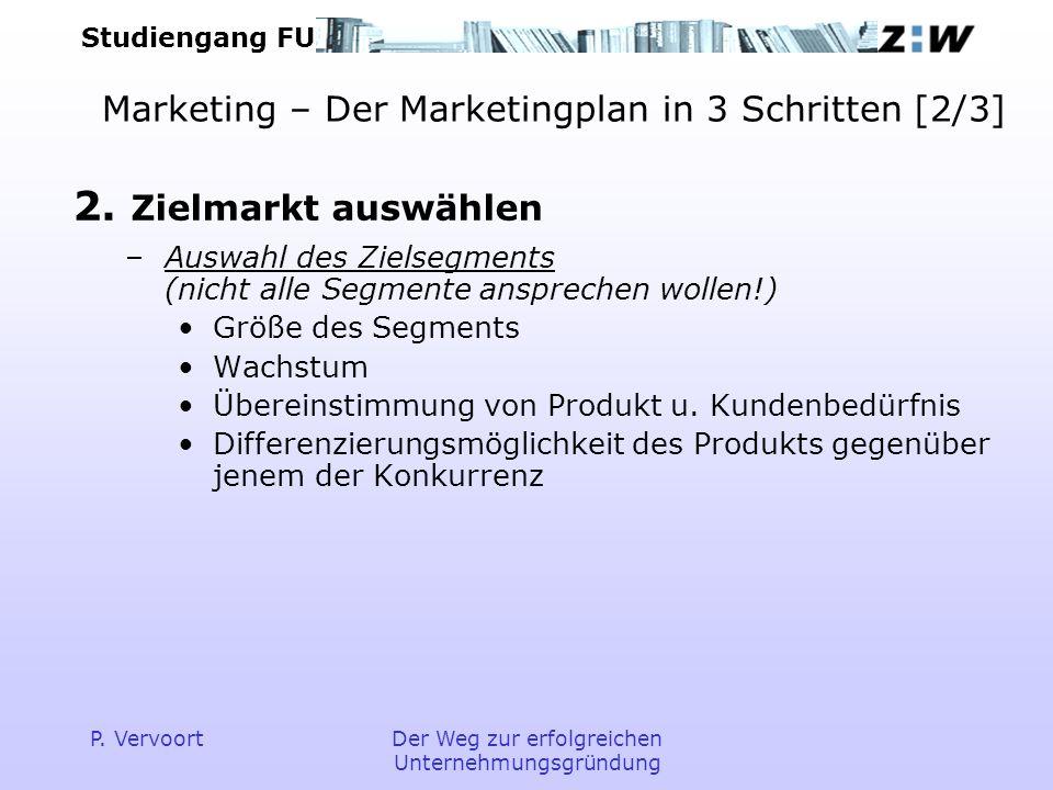Studiengang FU P. VervoortDer Weg zur erfolgreichen Unternehmungsgründung Marketing – Der Marketingplan in 3 Schritten [2/3] 2. Zielmarkt auswählen –A