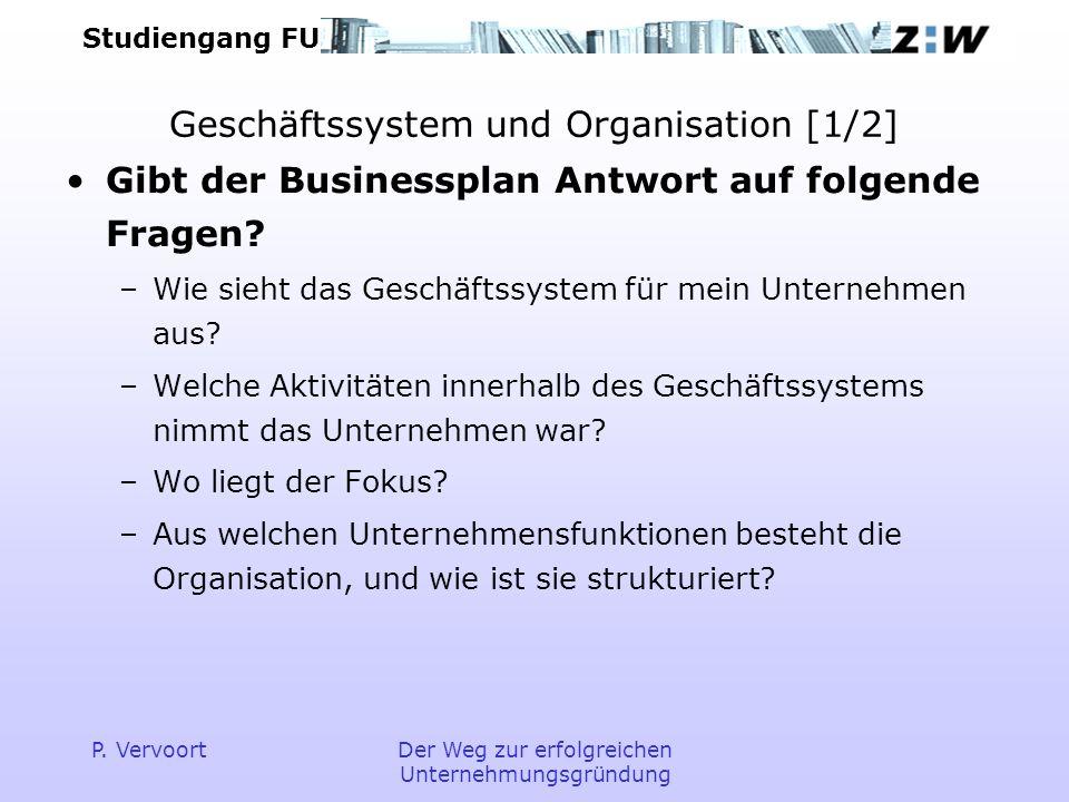 Studiengang FU P. VervoortDer Weg zur erfolgreichen Unternehmungsgründung Geschäftssystem und Organisation [1/2] Gibt der Businessplan Antwort auf fol