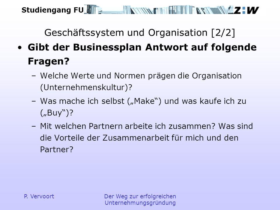Studiengang FU P. VervoortDer Weg zur erfolgreichen Unternehmungsgründung Geschäftssystem und Organisation [2/2] Gibt der Businessplan Antwort auf fol