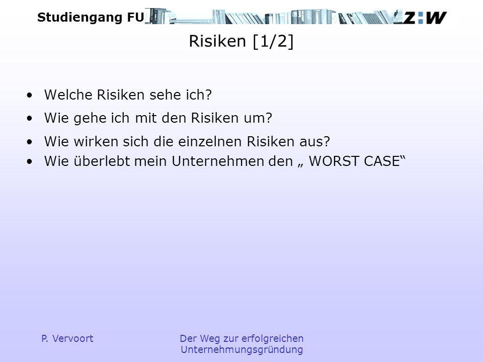 Studiengang FU P. VervoortDer Weg zur erfolgreichen Unternehmungsgründung Risiken [1/2] Welche Risiken sehe ich? Wie gehe ich mit den Risiken um? Wie