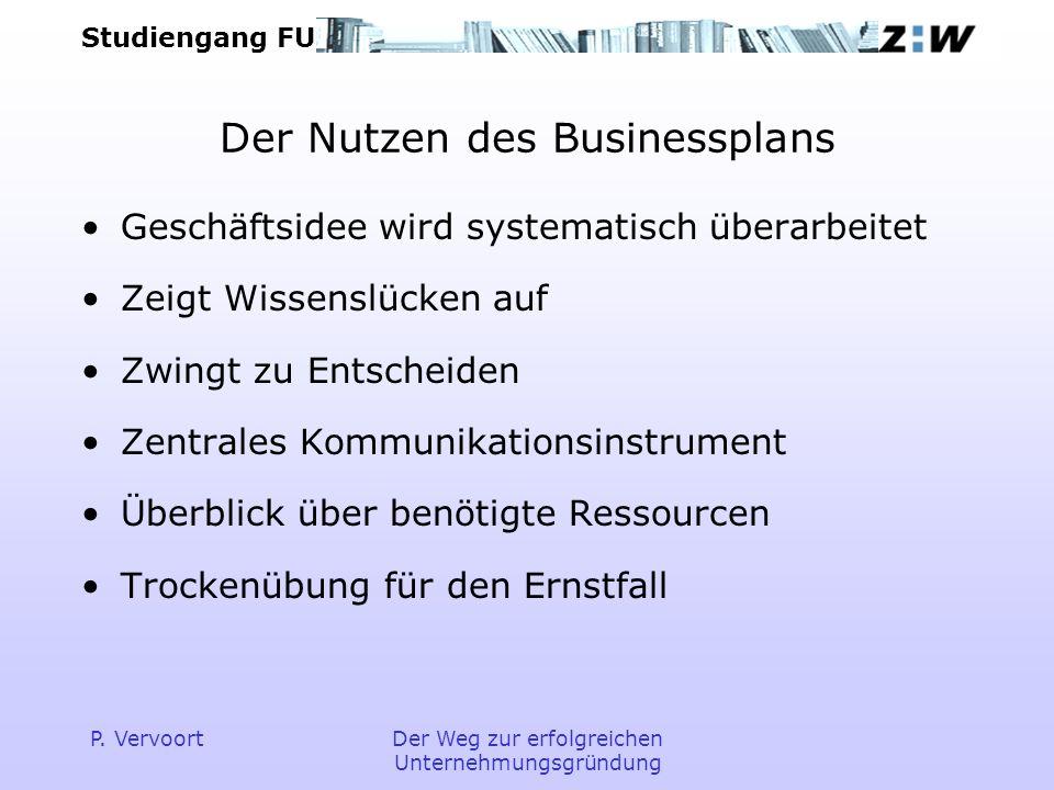 Studiengang FU P. VervoortDer Weg zur erfolgreichen Unternehmungsgründung Der Nutzen des Businessplans Geschäftsidee wird systematisch überarbeitet Ze