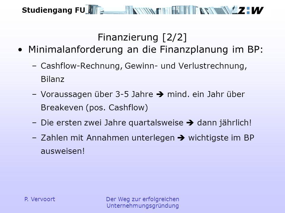 Studiengang FU P. VervoortDer Weg zur erfolgreichen Unternehmungsgründung Finanzierung [2/2] Minimalanforderung an die Finanzplanung im BP: –Cashflow-