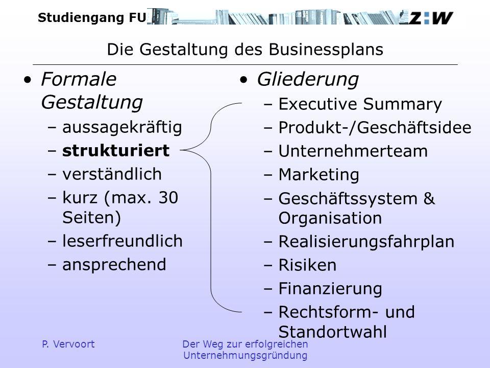 Studiengang FU P. VervoortDer Weg zur erfolgreichen Unternehmungsgründung Die Gestaltung des Businessplans Formale Gestaltung –aussagekräftig –struktu