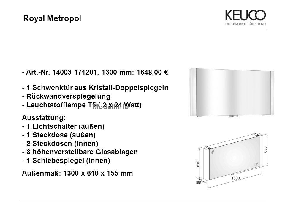 Royal Metropol 22 - Art.-Nr. 14003 171201, 1300 mm: 1648,00 - 1 Schwenktür aus Kristall-Doppelspiegeln - Rückwandverspiegelung - Leuchtstofflampe T5 (