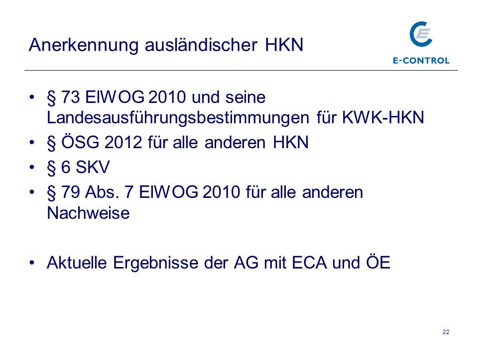 22 Anerkennung ausländischer HKN § 73 ElWOG 2010 und seine Landesausführungsbestimmungen für KWK-HKN § ÖSG 2012 für alle anderen HKN § 6 SKV § 79 Abs.