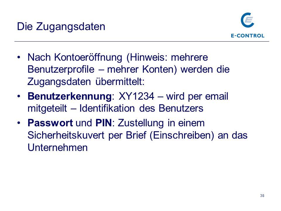 38 Die Zugangsdaten Nach Kontoeröffnung (Hinweis: mehrere Benutzerprofile – mehrer Konten) werden die Zugangsdaten übermittelt: Benutzerkennung: XY1234 – wird per email mitgeteilt – Identifikation des Benutzers Passwort und PIN: Zustellung in einem Sicherheitskuvert per Brief (Einschreiben) an das Unternehmen