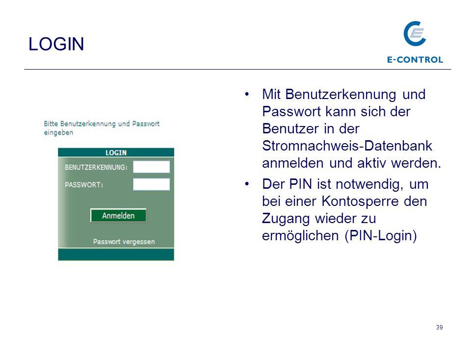 39 LOGIN Mit Benutzerkennung und Passwort kann sich der Benutzer in der Stromnachweis-Datenbank anmelden und aktiv werden.