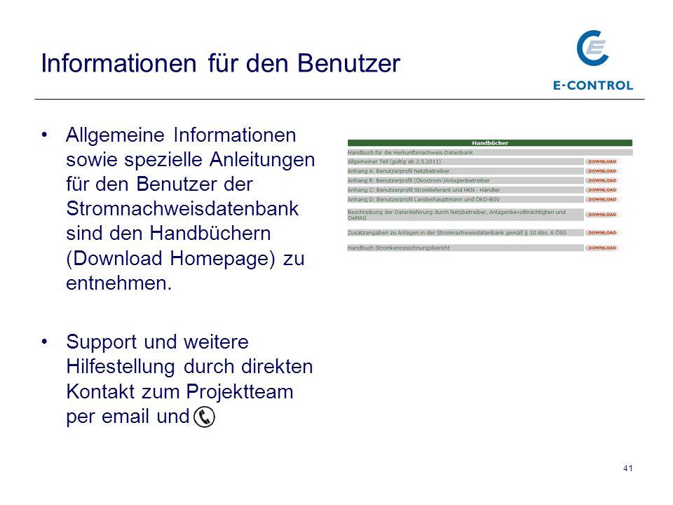 41 Informationen für den Benutzer Allgemeine Informationen sowie spezielle Anleitungen für den Benutzer der Stromnachweisdatenbank sind den Handbüchern (Download Homepage) zu entnehmen.