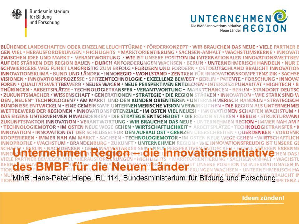 Unternehmen Region – die Innovationsinitiative des BMBF für die Neuen Länder MinR Hans-Peter Hiepe, RL 114, Bundesministerium für Bildung und Forschun