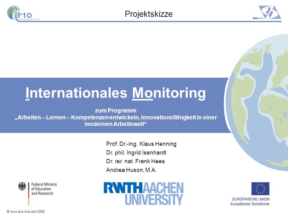 © www.zlw-ima.com 2008 Internationales Monitoring zum Programm Arbeiten – Lernen – Kompetenzen entwickeln, Innovationsfähigkeit in einer modernen Arbe