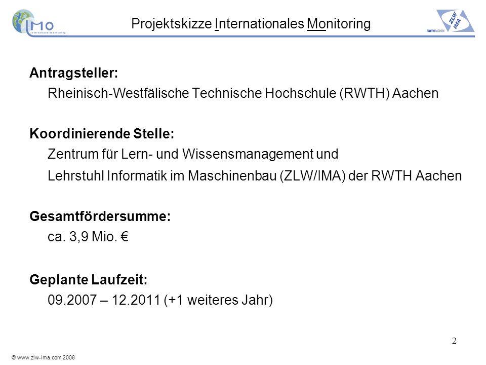© www.zlw-ima.com 2008 2 Antragsteller: Rheinisch-Westfälische Technische Hochschule (RWTH) Aachen Koordinierende Stelle: Zentrum für Lern- und Wissen