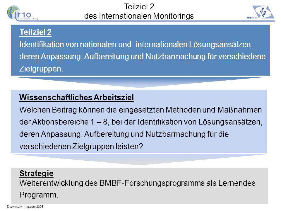 © www.zlw-ima.com 2008 8 Teilziel 2 des Internationalen Monitorings Teilziel 2 Identifikation von nationalen und internationalen Lösungsansätzen, dere