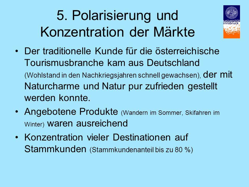 5. Polarisierung und Konzentration der Märkte Der traditionelle Kunde für die österreichische Tourismusbranche kam aus Deutschland (Wohlstand in den N