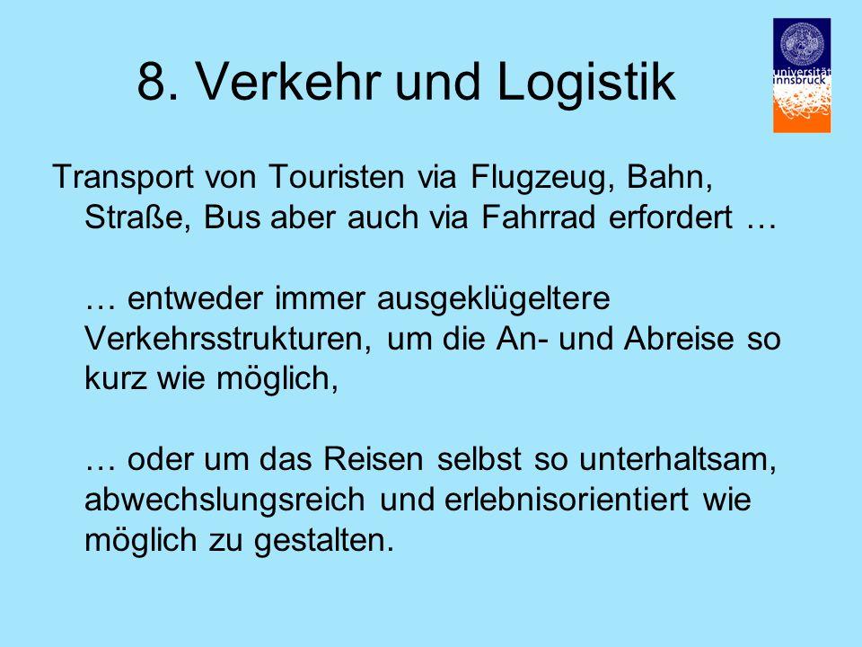 8. Verkehr und Logistik Transport von Touristen via Flugzeug, Bahn, Straße, Bus aber auch via Fahrrad erfordert … … entweder immer ausgeklügeltere Ver