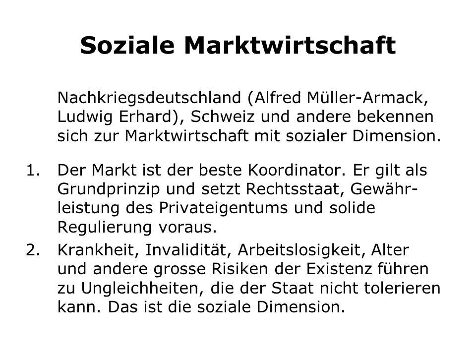 Soziale Marktwirtschaft Nachkriegsdeutschland (Alfred Müller-Armack, Ludwig Erhard), Schweiz und andere bekennen sich zur Marktwirtschaft mit sozialer Dimension.
