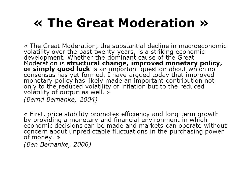 « The Great Moderation » « The Great Moderation, the substantial decline in macroeconomic volatility over the past twenty years, is a striking economic development.