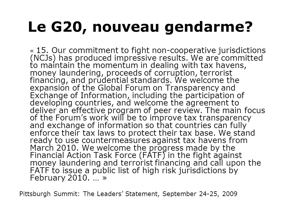 Le G20, nouveau gendarme? « 15. Our commitment to fight non-cooperative jurisdictions (NCJs) has produced impressive results. We are committed to main