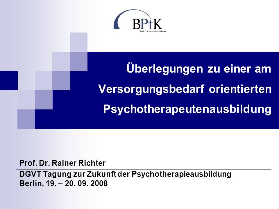 Überlegungen zu einer am Versorgungsbedarf orientierten Psychotherapeutenausbildung Prof. Dr. Rainer Richter DGVT Tagung zur Zukunft der Psychotherapi