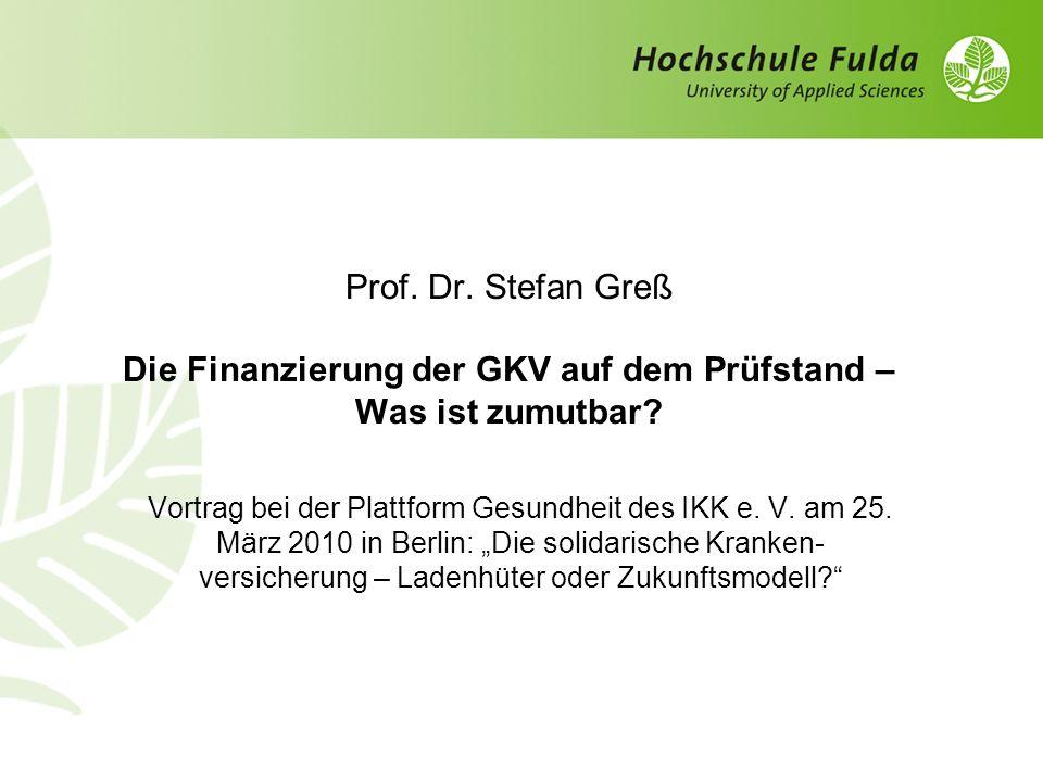 Prof. Dr. Stefan Greß Die Finanzierung der GKV auf dem Prüfstand – Was ist zumutbar? Vortrag bei der Plattform Gesundheit des IKK e. V. am 25. März 20