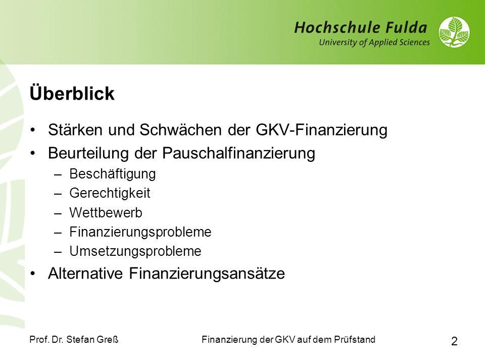 Finanzierung der GKV auf dem Prüfstand Prof. Dr. Stefan Greß 2 Überblick Stärken und Schwächen der GKV-Finanzierung Beurteilung der Pauschalfinanzieru