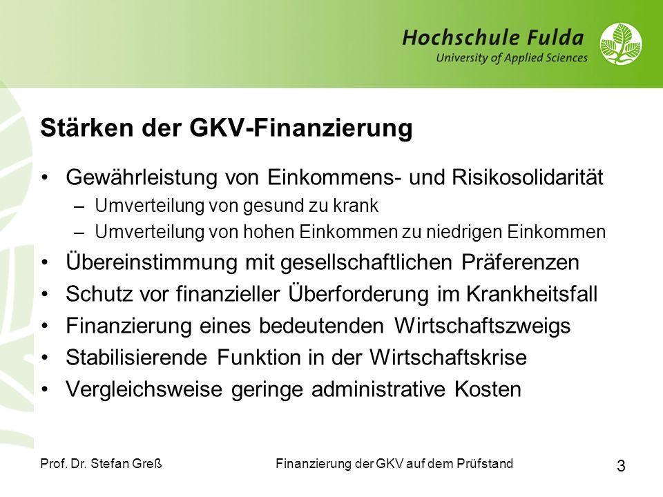 Finanzierung der GKV auf dem Prüfstand Prof. Dr. Stefan Greß 3 Stärken der GKV-Finanzierung Gewährleistung von Einkommens- und Risikosolidarität –Umve