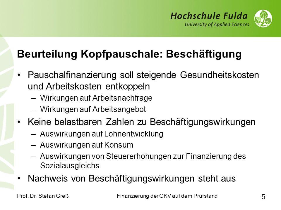 Finanzierung der GKV auf dem Prüfstand Prof. Dr. Stefan Greß 5 Beurteilung Kopfpauschale: Beschäftigung Pauschalfinanzierung soll steigende Gesundheit