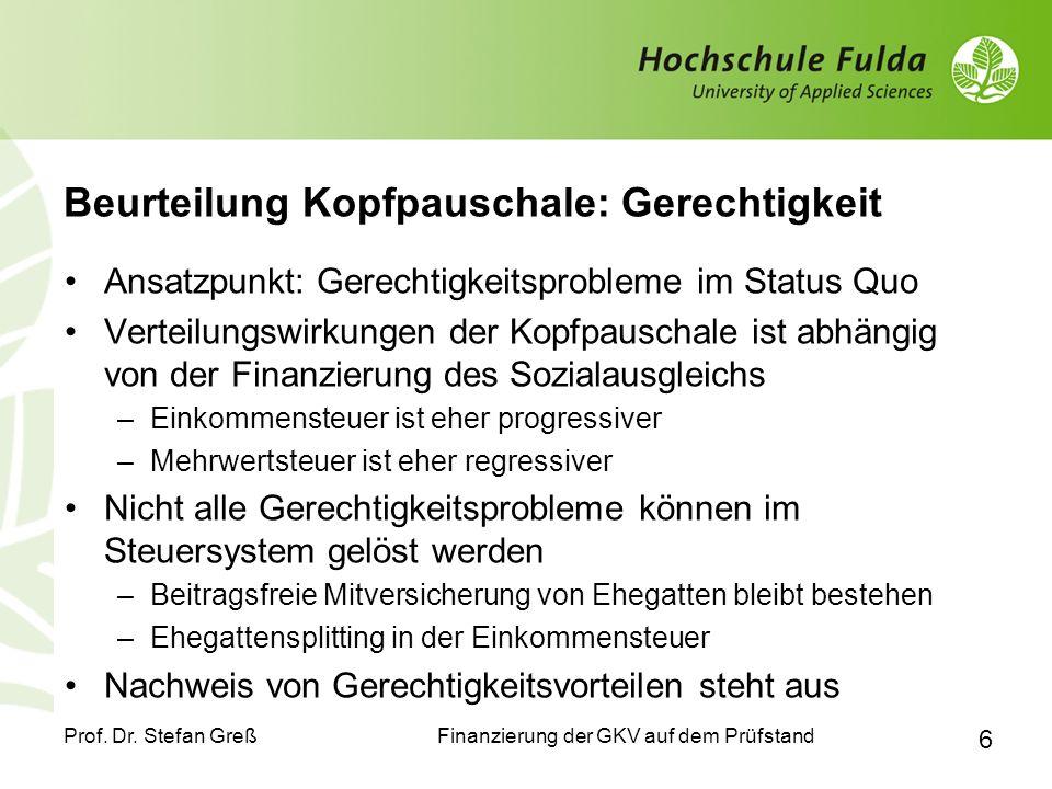 Finanzierung der GKV auf dem Prüfstand Prof. Dr. Stefan Greß 6 Beurteilung Kopfpauschale: Gerechtigkeit Ansatzpunkt: Gerechtigkeitsprobleme im Status