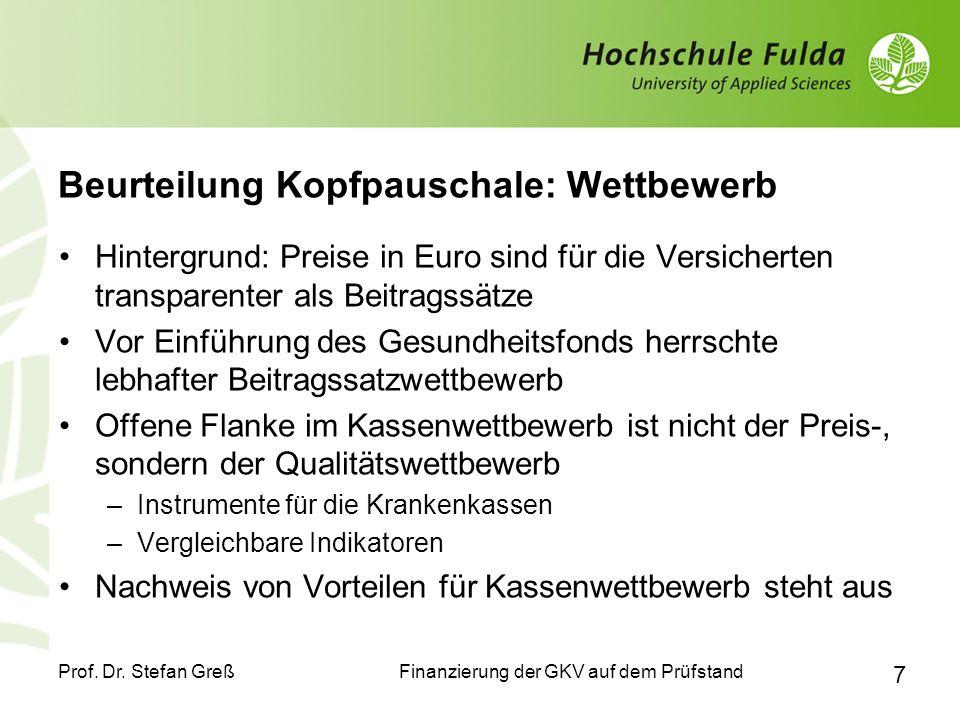 Finanzierung der GKV auf dem Prüfstand Prof. Dr. Stefan Greß 7 Beurteilung Kopfpauschale: Wettbewerb Hintergrund: Preise in Euro sind für die Versiche