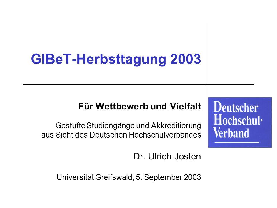GIBeT-Herbsttagung 2003 Für Wettbewerb und Vielfalt Gestufte Studiengänge und Akkreditierung aus Sicht des Deutschen Hochschulverbandes Dr. Ulrich Jos