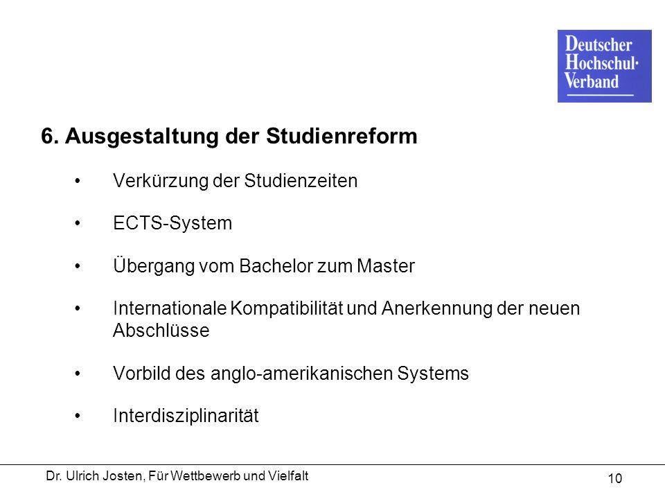 Dr. Ulrich Josten, Für Wettbewerb und Vielfalt 10 6. Ausgestaltung der Studienreform Verkürzung der Studienzeiten ECTS-System Übergang vom Bachelor zu