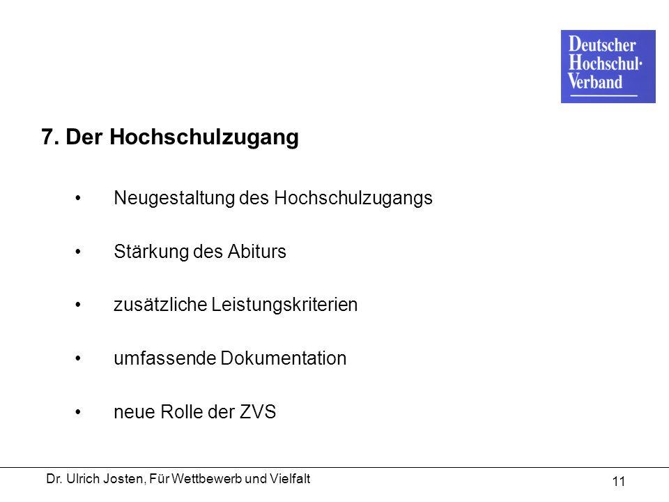 Dr. Ulrich Josten, Für Wettbewerb und Vielfalt 11 7. Der Hochschulzugang Neugestaltung des Hochschulzugangs Stärkung des Abiturs zusätzliche Leistungs