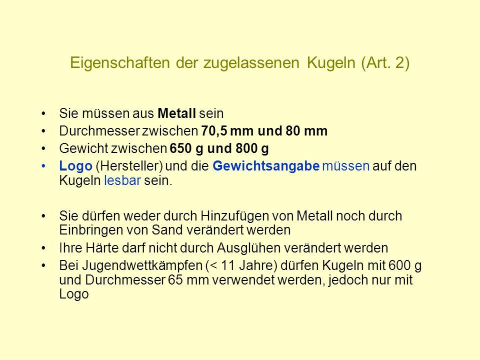Eigenschaften der zugelassenen Kugeln (Art. 2) Sie müssen aus Metall sein Durchmesser zwischen 70,5 mm und 80 mm Gewicht zwischen 650 g und 800 g Logo