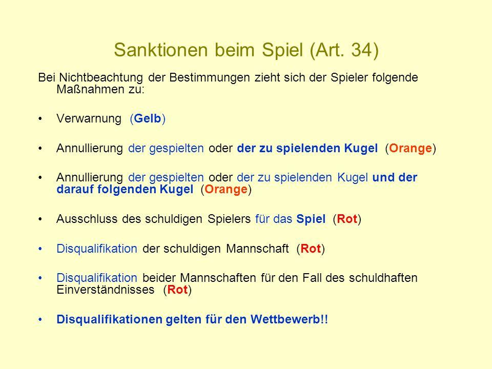 Sanktionen beim Spiel (Art. 34) Bei Nichtbeachtung der Bestimmungen zieht sich der Spieler folgende Maßnahmen zu: Verwarnung (Gelb) Annullierung der g