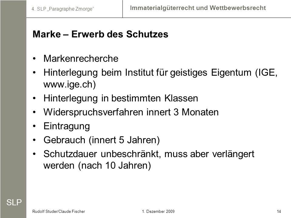 SLP Immaterialgüterrecht und Wettbewerbsrecht 4. SLP Paragraphe Zmorge 141. Dezember 2009Rudolf Studer/Claude Fischer Markenrecherche Hinterlegung bei