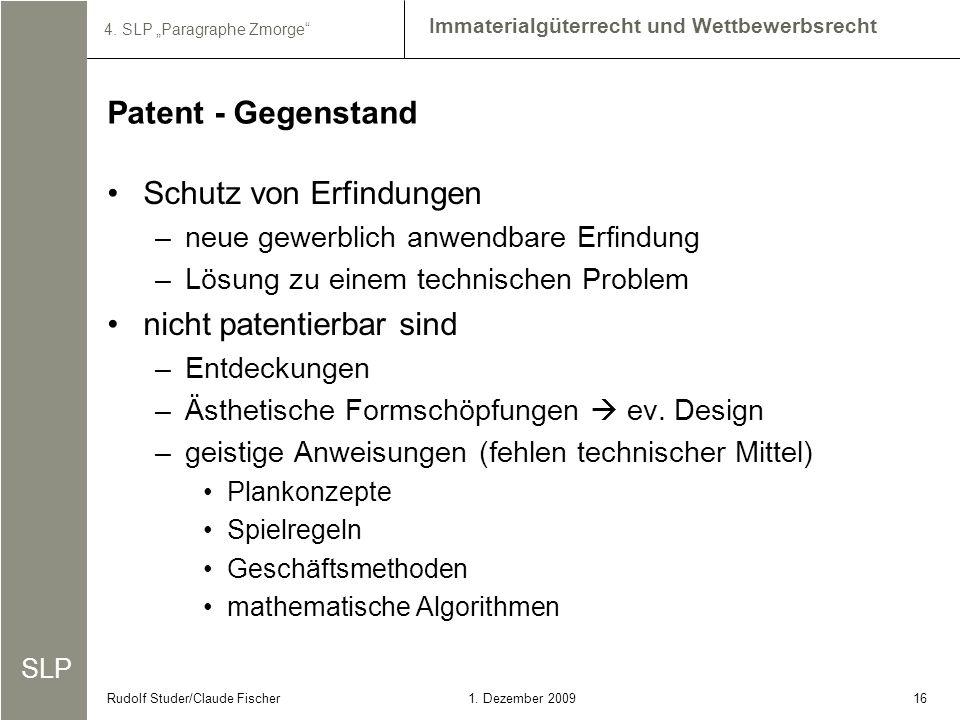 SLP Immaterialgüterrecht und Wettbewerbsrecht 4. SLP Paragraphe Zmorge 161. Dezember 2009Rudolf Studer/Claude Fischer Schutz von Erfindungen –neue gew