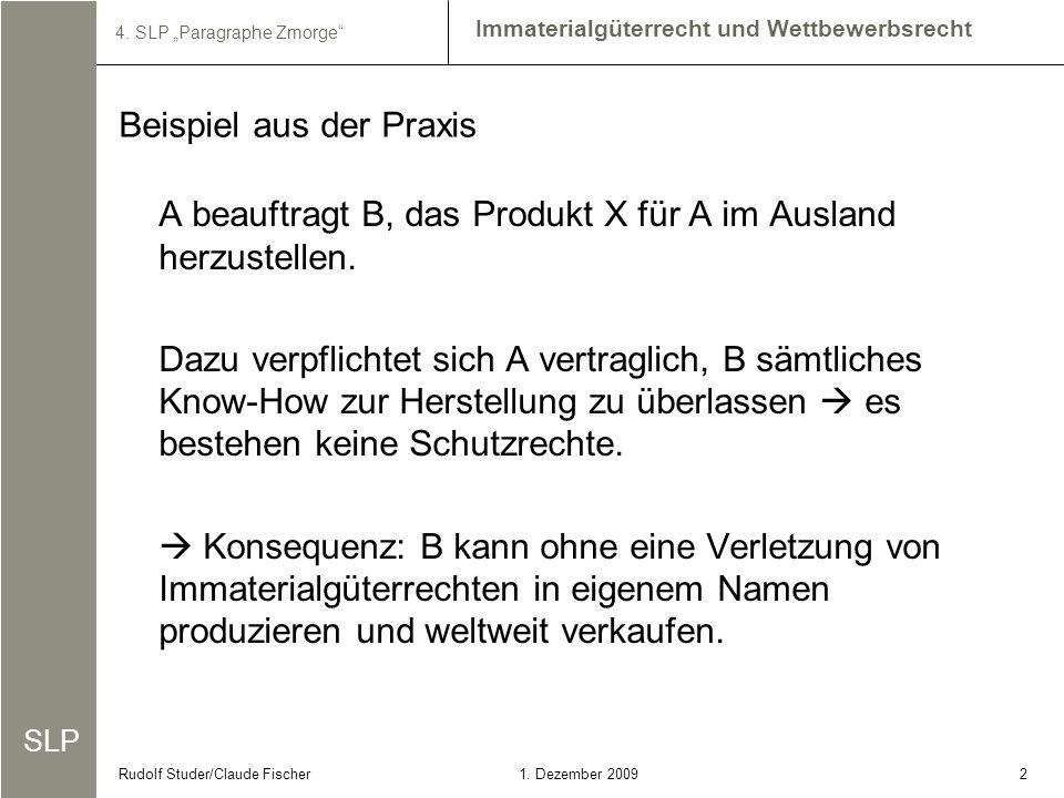 SLP Immaterialgüterrecht und Wettbewerbsrecht 4. SLP Paragraphe Zmorge 21. Dezember 2009Rudolf Studer/Claude Fischer A beauftragt B, das Produkt X für