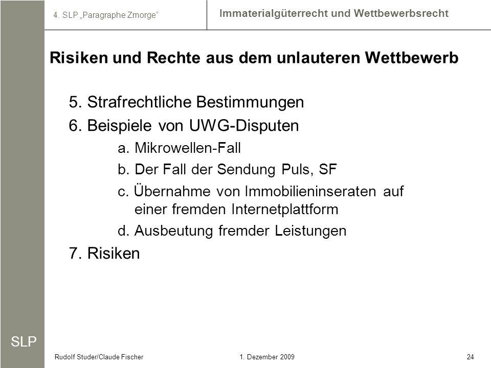 SLP Immaterialgüterrecht und Wettbewerbsrecht 4. SLP Paragraphe Zmorge 241. Dezember 2009Rudolf Studer/Claude Fischer 5.Strafrechtliche Bestimmungen 6