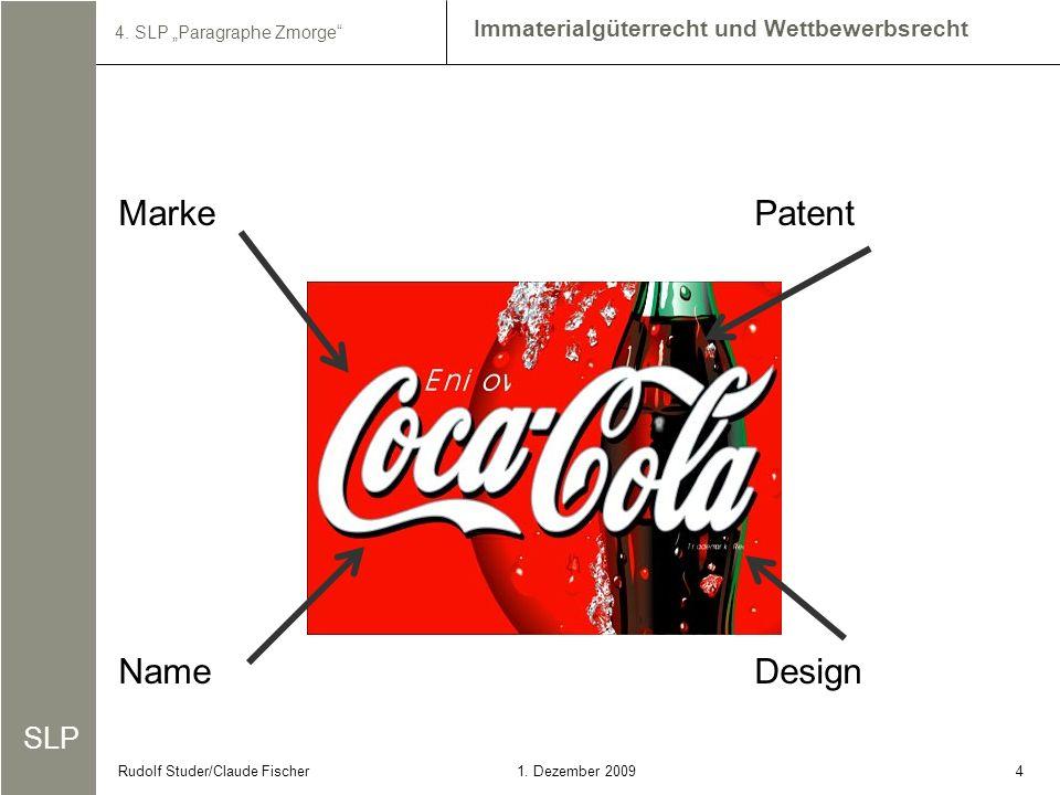 SLP Immaterialgüterrecht und Wettbewerbsrecht 4. SLP Paragraphe Zmorge 41. Dezember 2009Rudolf Studer/Claude Fischer MarkePatent NameDesign