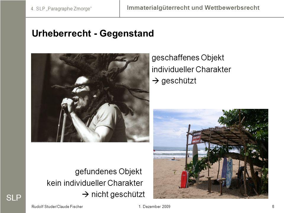 SLP Immaterialgüterrecht und Wettbewerbsrecht 4. SLP Paragraphe Zmorge 81. Dezember 2009Rudolf Studer/Claude Fischer geschaffenes Objekt individueller