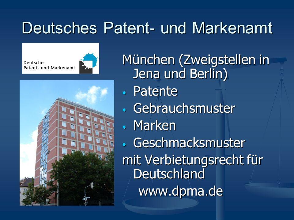 Deutsches Patent- und Markenamt München (Zweigstellen in Jena und Berlin) Patente Patente Gebrauchsmuster Gebrauchsmuster Marken Marken Geschmacksmuster Geschmacksmuster mit Verbietungsrecht für Deutschland www.dpma.de www.dpma.de