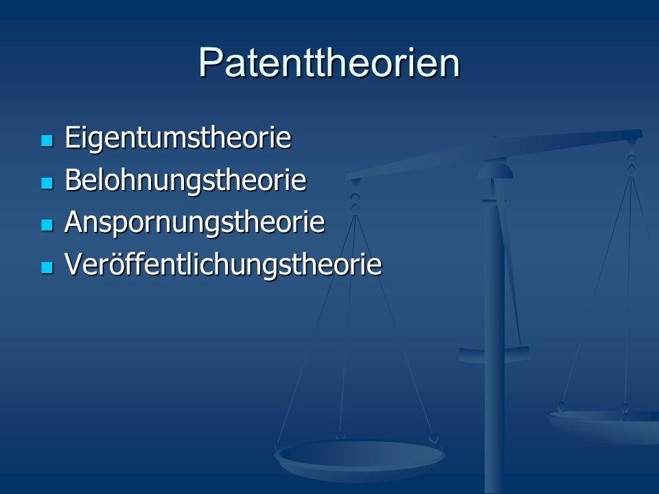 Patenttheorien Eigentumstheorie Eigentumstheorie Belohnungstheorie Belohnungstheorie Anspornungstheorie Anspornungstheorie Veröffentlichungstheorie Veröffentlichungstheorie