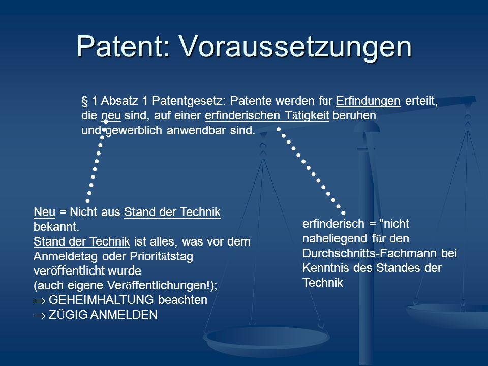 Patent: Voraussetzungen § 1 Absatz 1 Patentgesetz: Patente werden f ü r Erfindungen erteilt, die neu sind, auf einer erfinderischen T ä tigkeit beruhen und gewerblich anwendbar sind.