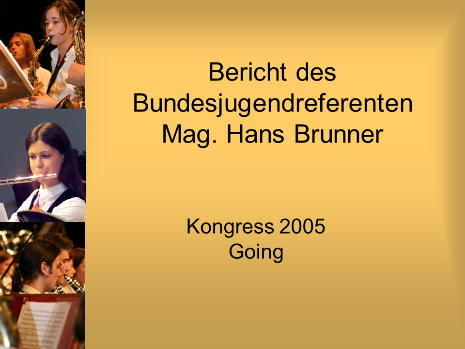 Bericht des Bundesjugendreferenten Mag. Hans Brunner Kongress 2005 Going