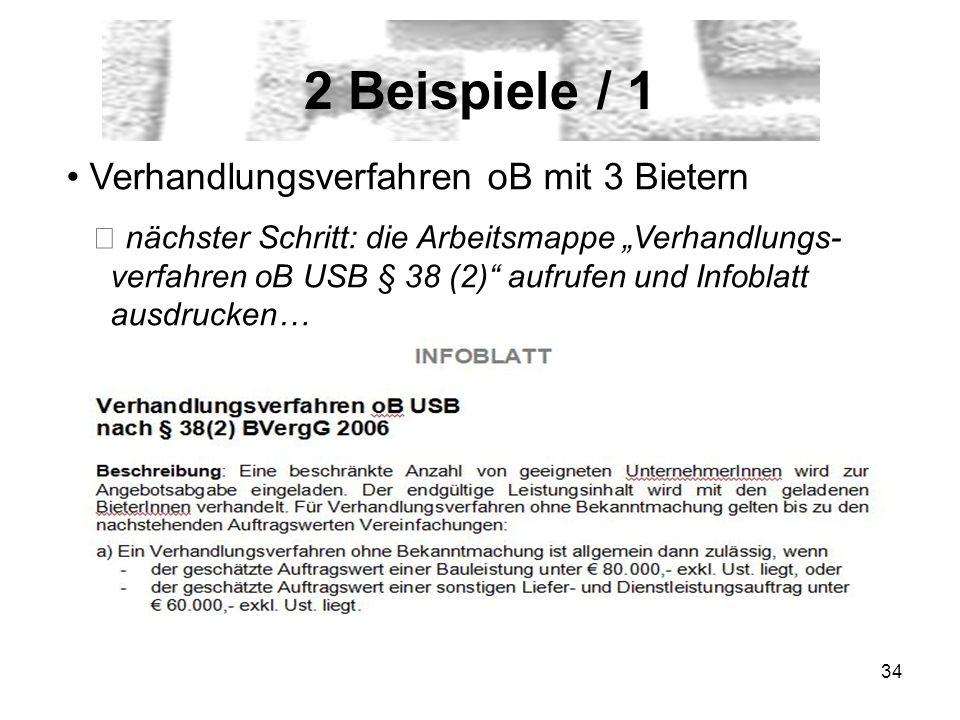 34 2 Beispiele / 1 Verhandlungsverfahren oB mit 3 Bietern nächster Schritt: die Arbeitsmappe Verhandlungs- verfahren oB USB § 38 (2) aufrufen und Infoblatt ausdrucken…
